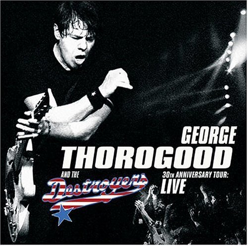 George & Destroyers Thorogood 30th Anniversary Tour Live In