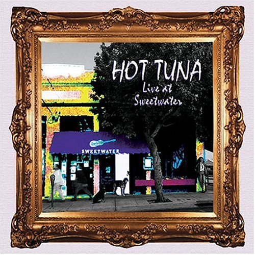 Hot Tuna Live At Sweetwater Remastered Incl. Bonus Tracks