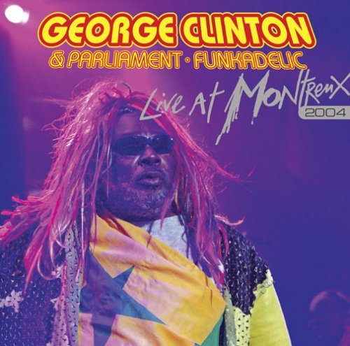 George & Parliament Fu Clinton Live At Montreux 2004 Explicit Version