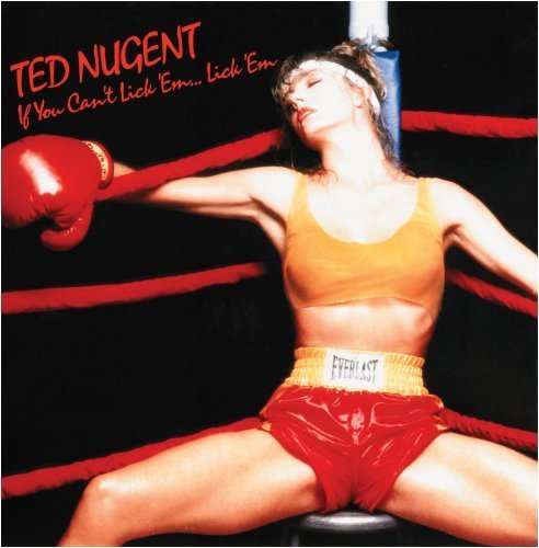 Ted Nugent If You Can't Lick 'em...Lick '
