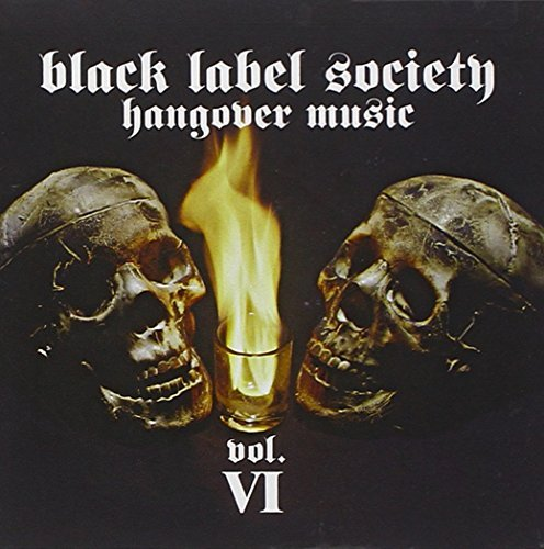 Black Label Society Vol. 6 Hangover Music