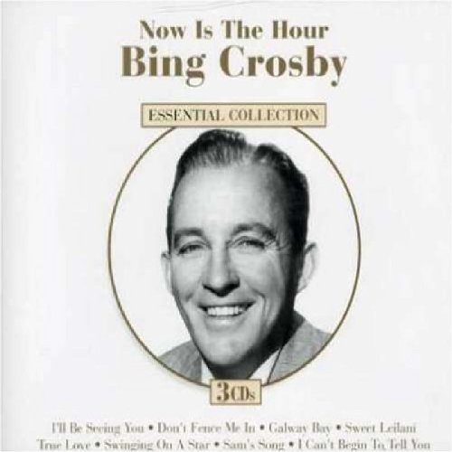 Bing Crosby Now Is The Hour