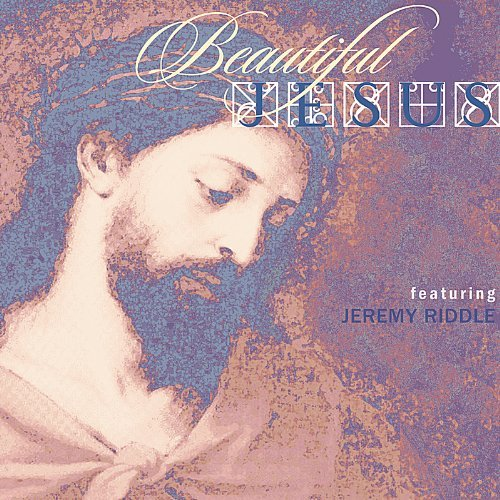 Jeremy Riddle Beautiful Jesus