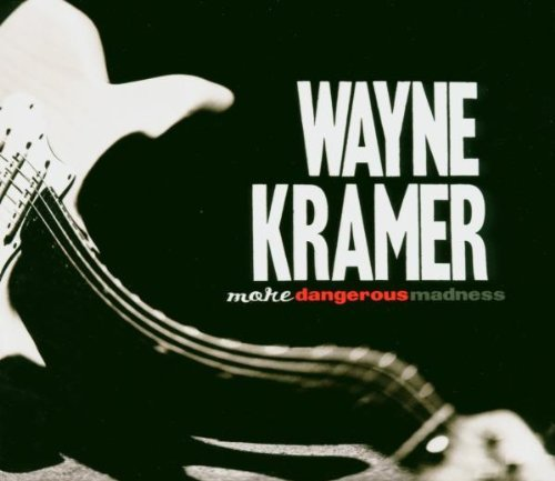 Wayne Kramer More Dangerous Madness