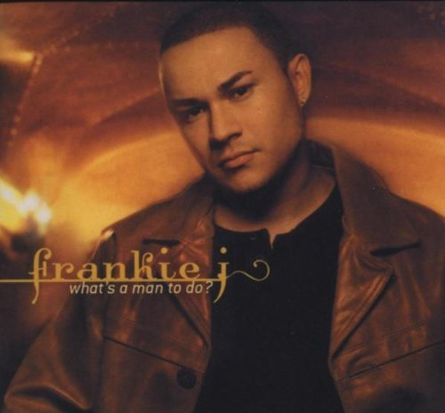 Frankie J What's A Man To Do?