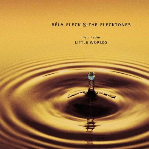 Bela & The Flecktones Fleck Ten From Little Worlds