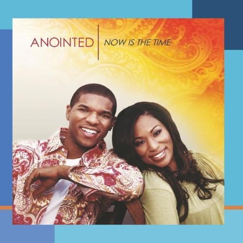Anointed Now Is The Time