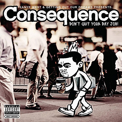 Consequence Don't Quit Your Day Job Explicit Version Feat. Kanye West