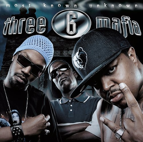 Three 6 Mafia Most Known Unknown