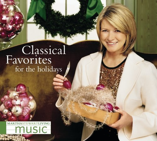 Martha Stewart Classical Favorites For The Ho Martha Stewart Living Music
