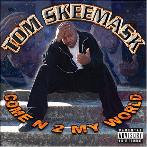 Tom Skeemask Come N 2 My World Explicit Version
