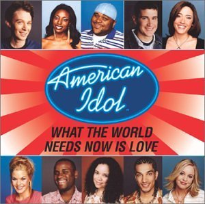 American Idol What The World Needs Now Is Lo American Idol