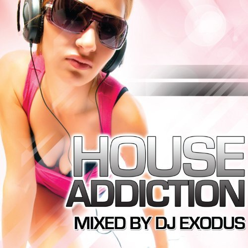 Dj Exodus House Addiction