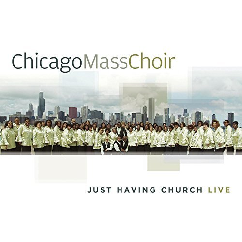 Chicago Mass Choir Just Having Church