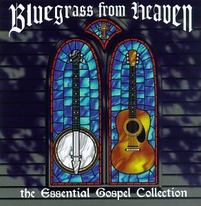 Bluegrass From Heaven Bluegrass From Heaven Osborne Brothers Grandpa Jones Essential Gospel Collection