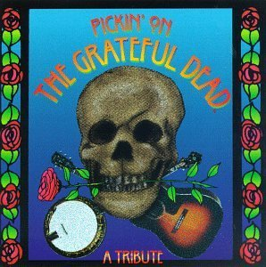 Pickin' On The Grateful Dead Vol. 1 Pickin' On The Grateful West Mullins Rosenberg Flores T T Grateful Dead