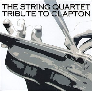 Tribute To Clapton String Quart Tribute To Clapto T T Eric Clapton