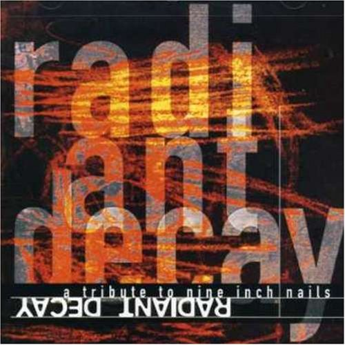 Radiant Decay Radiant Decay T T Nine Inch Nails