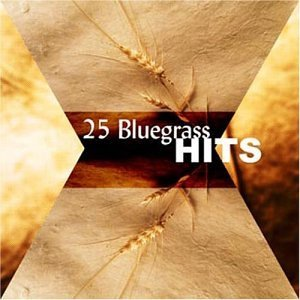 25 Greatest Bluegrass Hits 25 Greatest Bluegrass Hits
