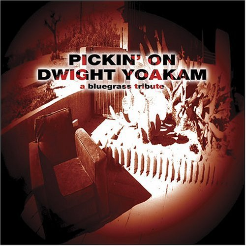 Pickin' On Dwight Yoakam Pickin' On Dwight Yoakam T T Dwight Yoakam