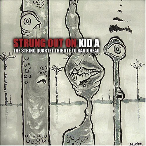 Tribute To Radiohead Strung Out On Kid A String Qua T T Radiohead