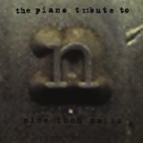 Tribute To Nine Inch Nails Nine Inch Nails Piano Tribute T T Nine Inch Nails