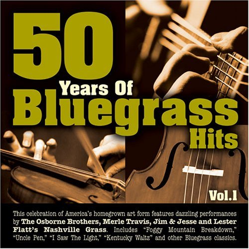 50 Years Of Bluegrass Hits Vol. 1 50 Years Of Bluegrass H