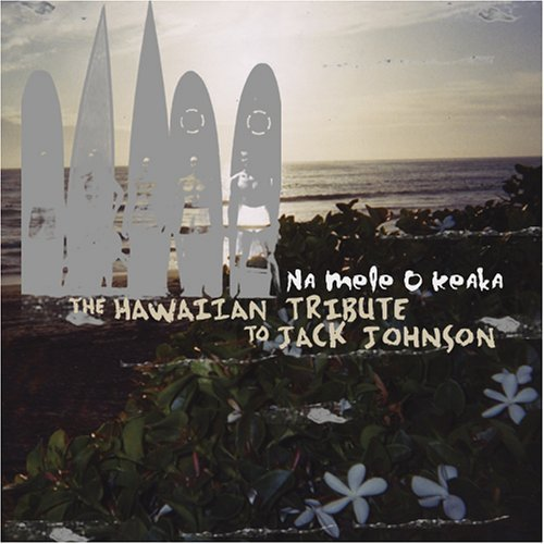 Tribute To Jack Johnson Na Mele O Keaka Hawaiian Trib T T Jack Johnson