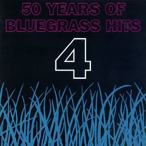Fifty Years Of Bluegrass Hits Vol. 4 Fifty Years Of Bluegras Fifty Years Of Bluegrass