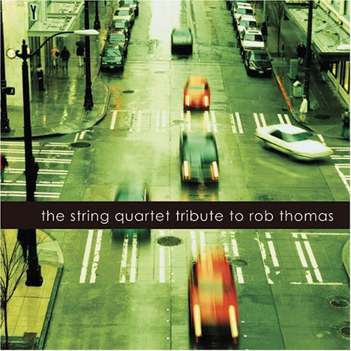 Tribute To Rob Thomas String Quartet Tribute To Rob T T Rob Thomas