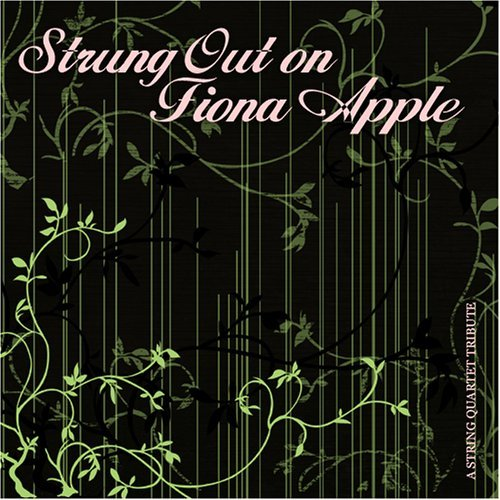 Strung Out On Fiona Apple Strung Out On Fiona Apple Str T T Fiona Apple
