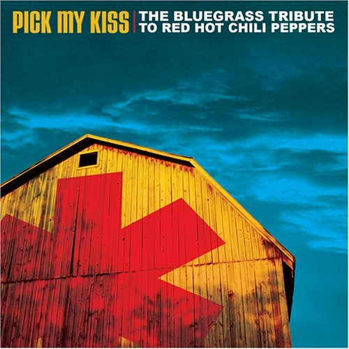 Tribute To Red Hot Chilii Pepp Pick My Kiss Bluegrass Tribut T T Red Hot Chili Peppers