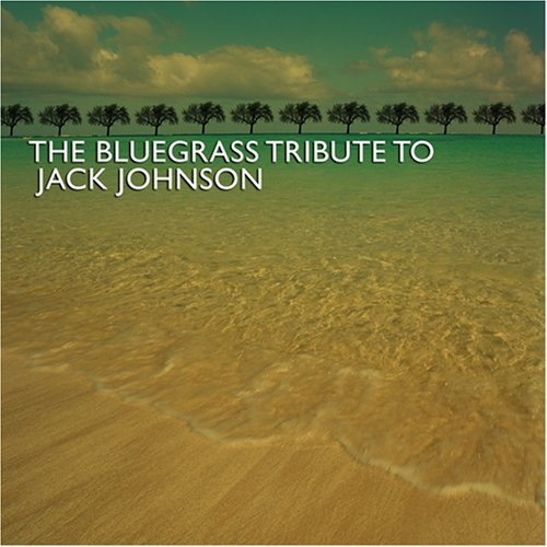 Tribute To Jack Johnson Bluegrass Tribute To Jack John
