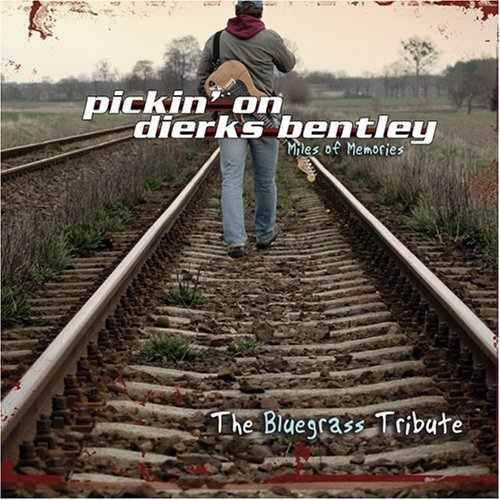 Pickin' On Dierks Bentley Miles Of Memories Pickin' On T T Dierks Bentley