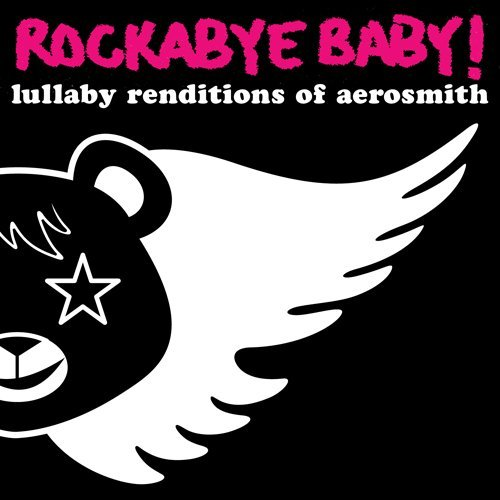 Rockabye Baby! Lullaby Renditions Of Aerosmit