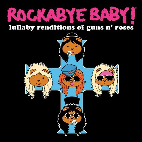 Rockabye Baby! Lullaby Renditions Of Guns N' T T Guns N' Roses