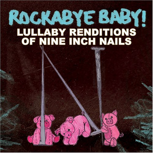 Rockabye Baby! Lullaby Renditions Of Nine Inc