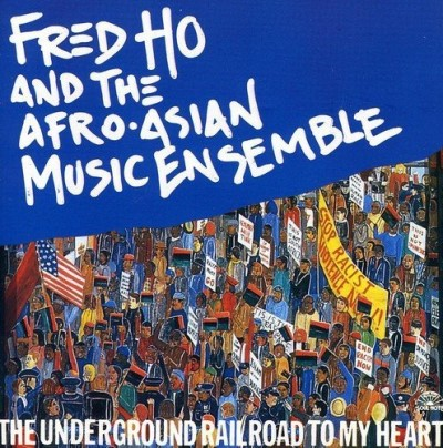 Ho Fred & Afro Asian Music Ens Underground Railroad To My Hea