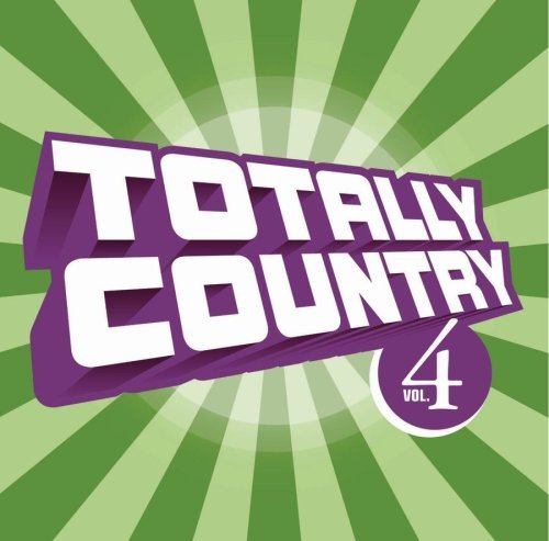 Totally Country Vol. 4 Totally Country Jackson Chesney Wilson Totally Country