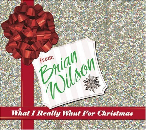 Brian Wilson What I Really Want For Christmas What I Really Want For Christmas