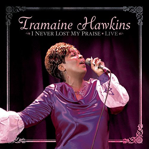 Tramaine Hawkins I Never Lost My Praise