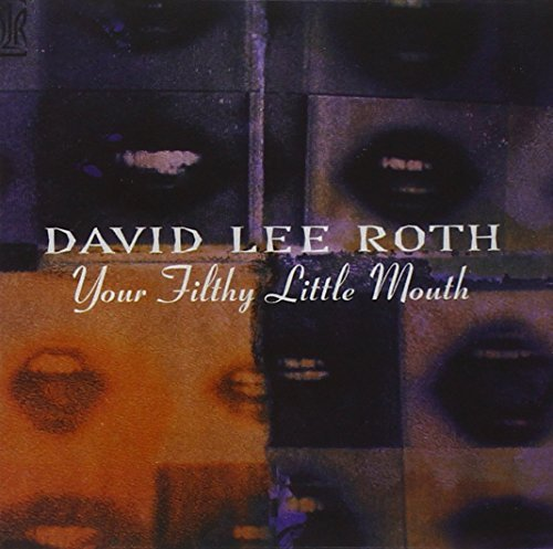 David Lee Roth Your Filthy Little Mouth Remastered
