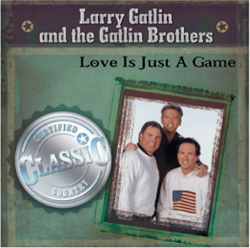 Gatlin Larry & Gatlin Brothers Love Is Just A Game