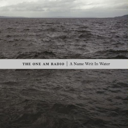 One Am Radio Name Writ In Water