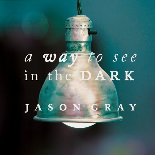 Jason Gray Way To See In The Dark