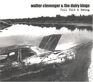 Walter & The Dairy K Clevenger Full Tilt & Swing