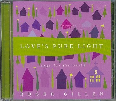 Roger Gillen Love's Pure Light Songs For The World