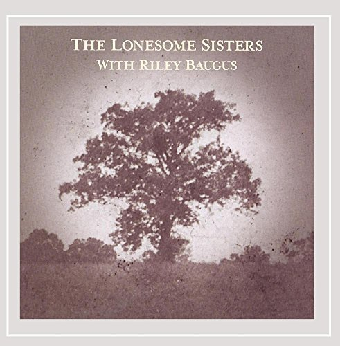 Lonesome Sisters Lonesome Sisters With Riley Ba