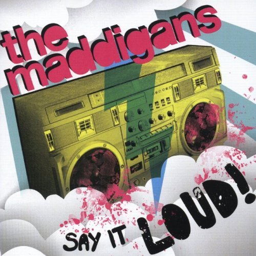 Maddigans Say It Loud!