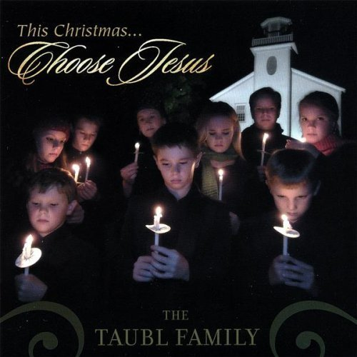 Taubl Family This Christmas Choose Jesus